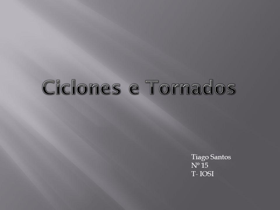 Ciclones e Tornados Tiago Santos Nº 15 T- IOSI