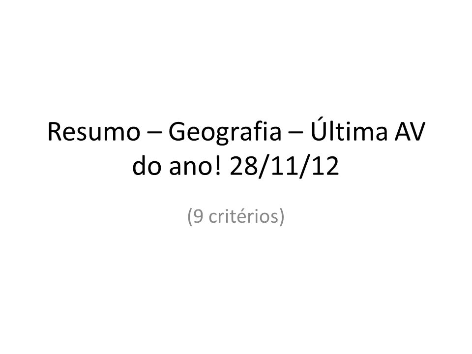 Resumo – Geografia – Última AV do ano! 28/11/12