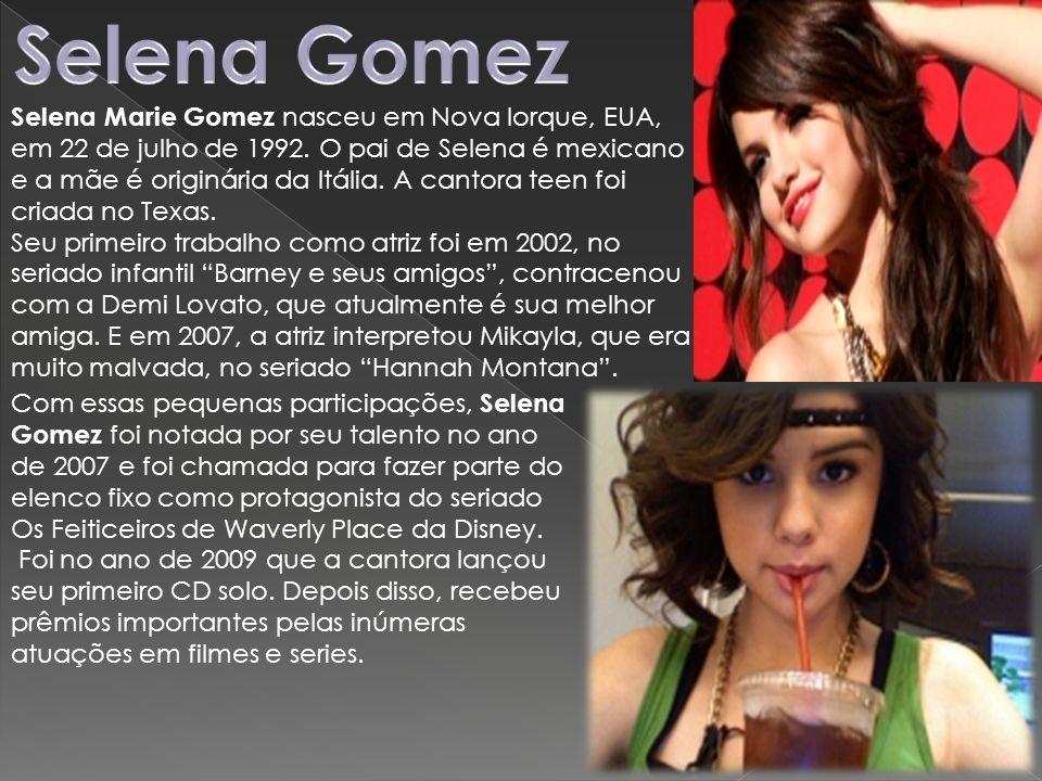 Selena Gomez Selena Marie Gomez nasceu em Nova Iorque, EUA, em 22 de julho de 1992. O pai de Selena é mexicano.