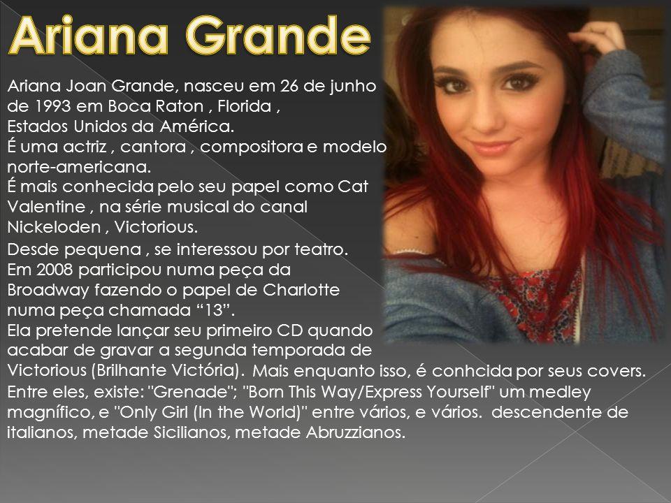 Ariana Grande Ariana Joan Grande, nasceu em 26 de junho