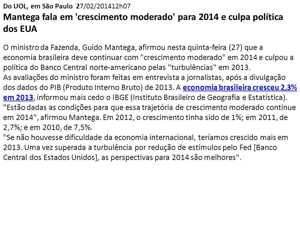 Do UOL, em São Paulo 27/02/201412h07 Mantega fala em crescimento moderado para 2014 e culpa política dos EUA.