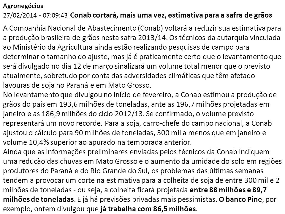Agronegócios 27/02/2014 - 07:09:43 Conab cortará, mais uma vez, estimativa para a safra de grãos.