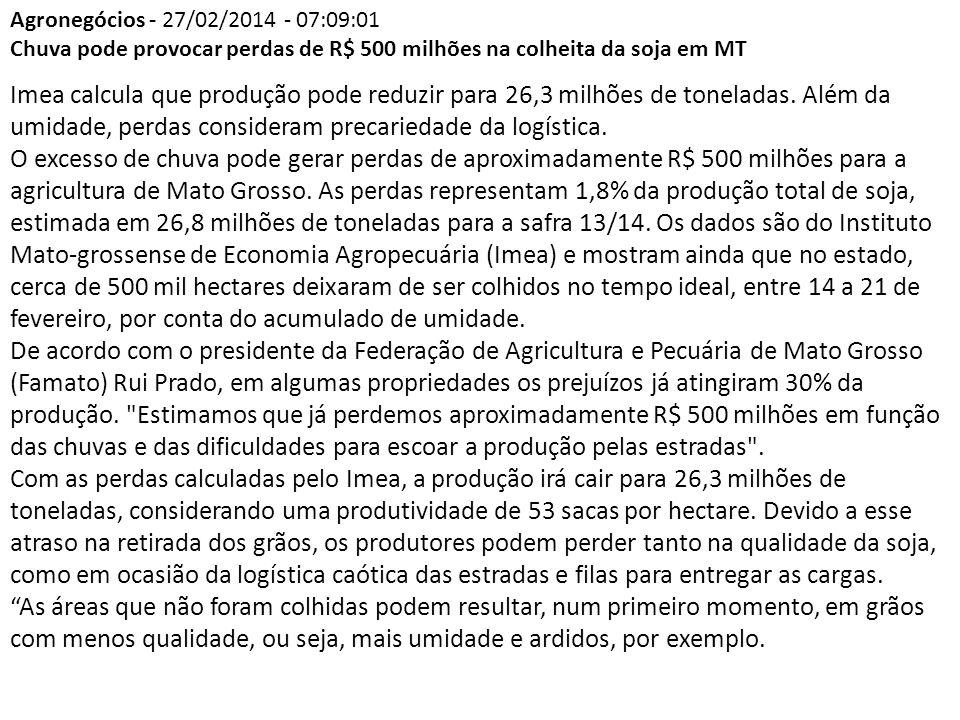 Agronegócios - 27/02/2014 - 07:09:01 Chuva pode provocar perdas de R$ 500 milhões na colheita da soja em MT.