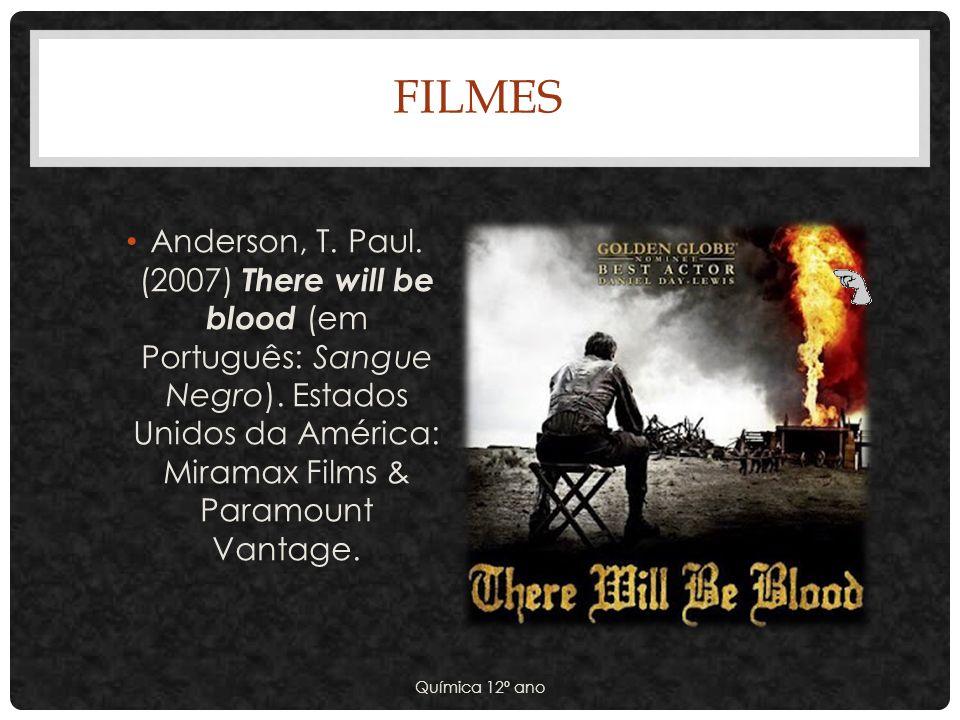 Filmes Anderson, T. Paul. (2007) There will be blood (em Português: Sangue Negro). Estados Unidos da América: Miramax Films & Paramount Vantage.
