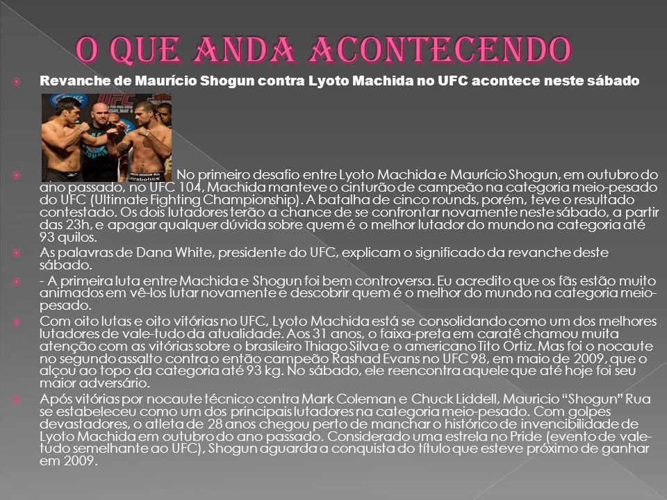 O QUE ANDA ACONTECENDO Revanche de Maurício Shogun contra Lyoto Machida no UFC acontece neste sábado.