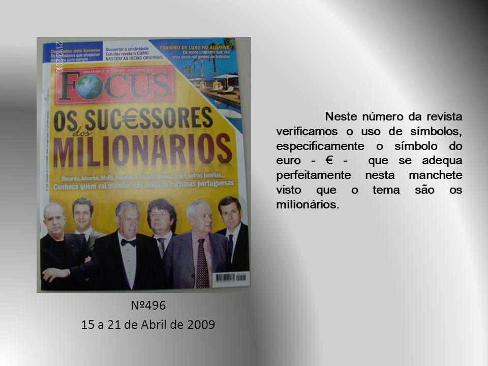 Neste número da revista verificamos o uso de símbolos, especificamente o símbolo do euro - € - que se adequa perfeitamente nesta manchete visto que o tema são os milionários.
