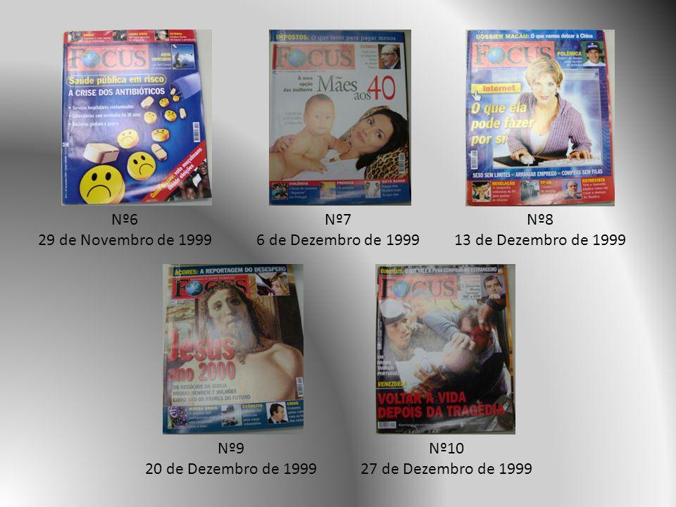 Nº6 29 de Novembro de 1999. Nº7. 6 de Dezembro de 1999. Nº8. 13 de Dezembro de 1999. Nº9. 20 de Dezembro de 1999.
