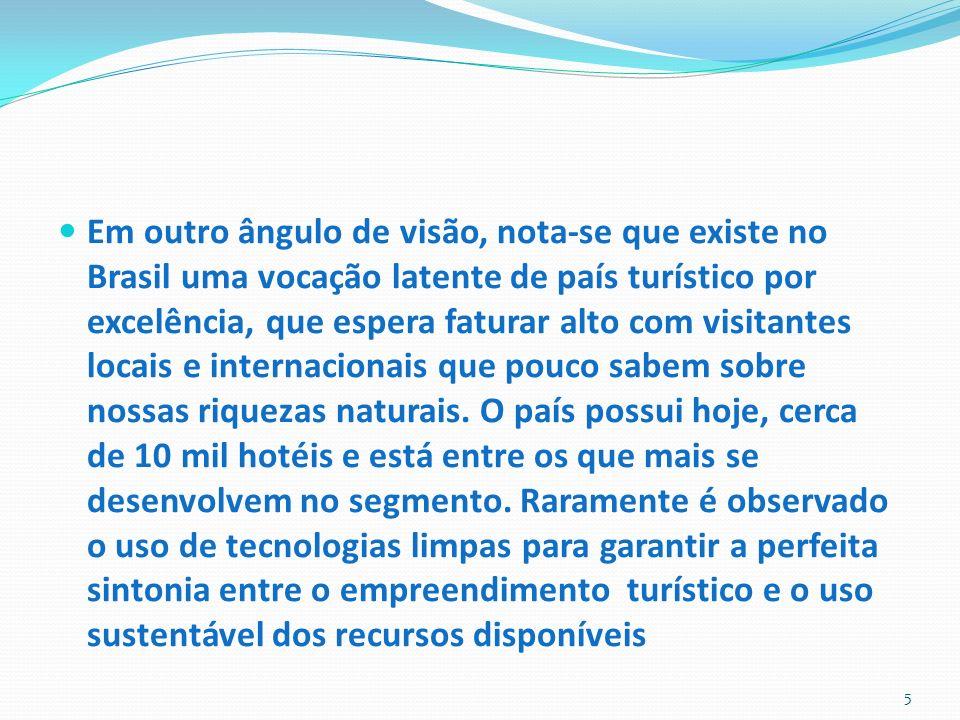Em outro ângulo de visão, nota-se que existe no Brasil uma vocação latente de país turístico por excelência, que espera faturar alto com visitantes locais e internacionais que pouco sabem sobre nossas riquezas naturais.