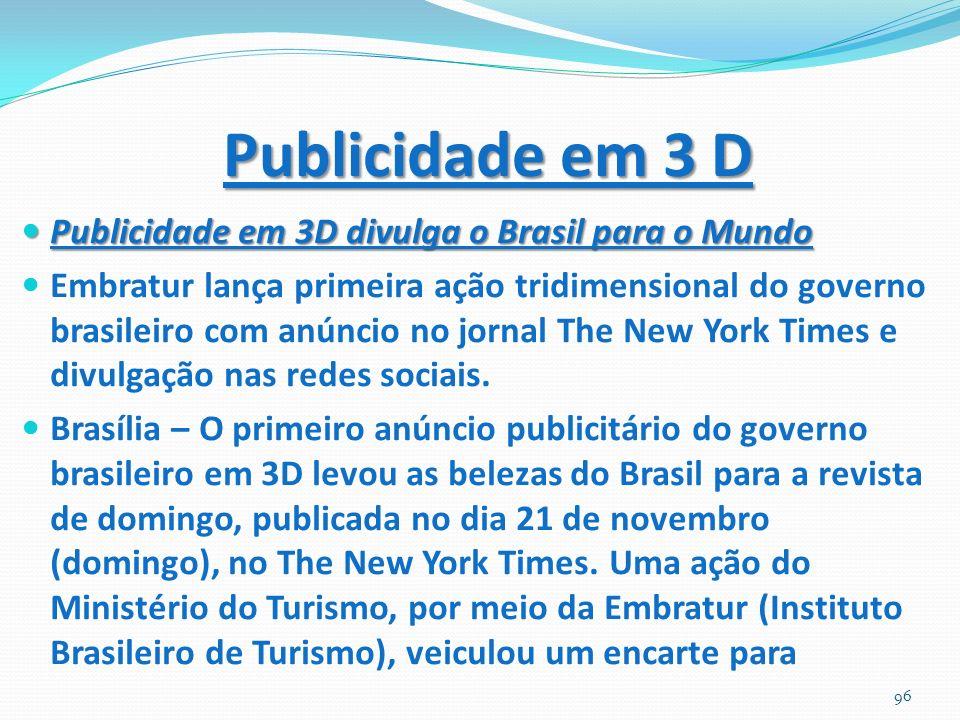 Publicidade em 3 D Publicidade em 3D divulga o Brasil para o Mundo
