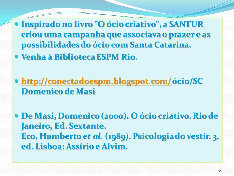 Inspirado no livro O ócio criativo , a SANTUR criou uma campanha que associava o prazer e as possibilidades do ócio com Santa Catarina.