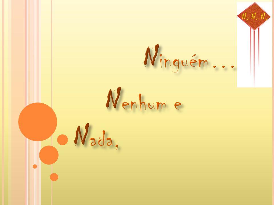 Ninguém… Nenhum e Nada,