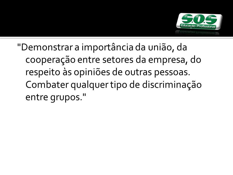 Demonstrar a importância da união, da cooperação entre setores da empresa, do respeito às opiniões de outras pessoas.