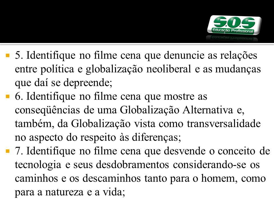 5. Identifique no filme cena que denuncie as relações entre política e globalização neoliberal e as mudanças que daí se depreende;