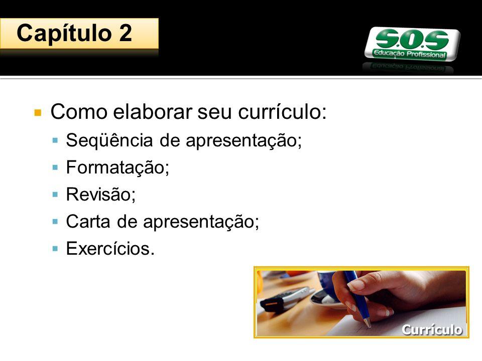 Capítulo 2 Como elaborar seu currículo: Seqüência de apresentação;