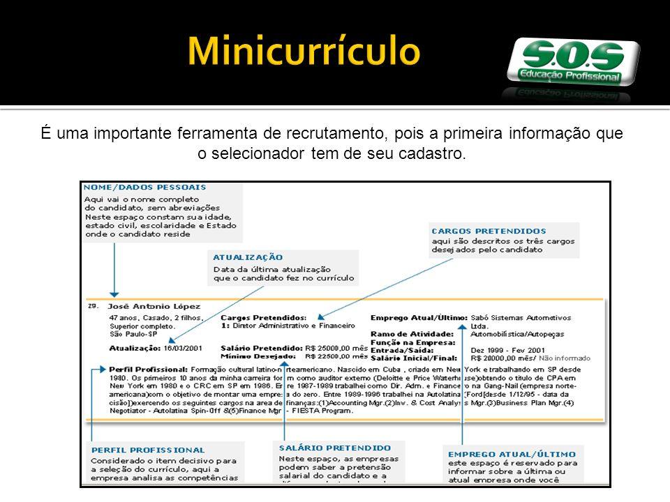 Minicurrículo É uma importante ferramenta de recrutamento, pois a primeira informação que o selecionador tem de seu cadastro.