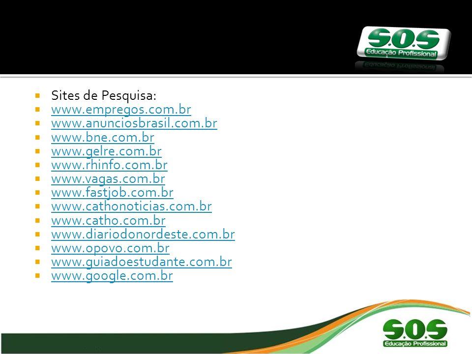 Sites de Pesquisa: www.empregos.com.br. www.anunciosbrasil.com.br. www.bne.com.br. www.gelre.com.br.