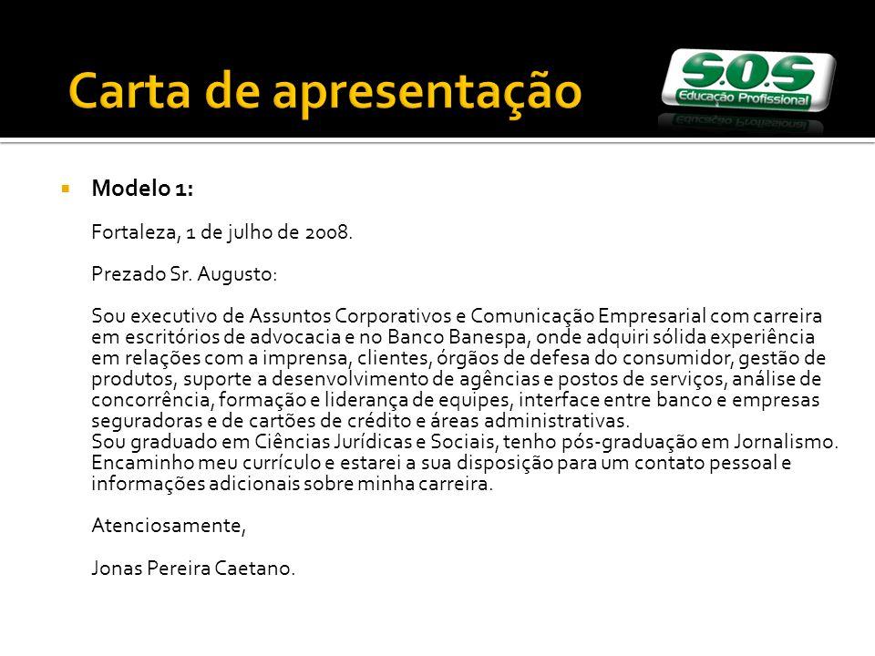 Carta de apresentação Modelo 1: Fortaleza, 1 de julho de 2008.