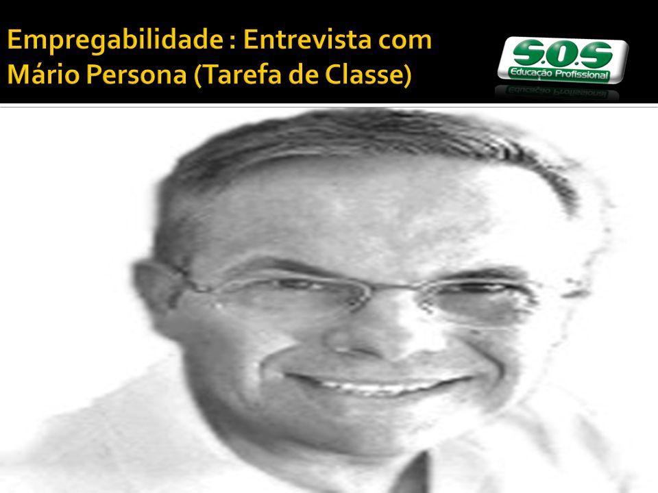Empregabilidade : Entrevista com Mário Persona (Tarefa de Classe)