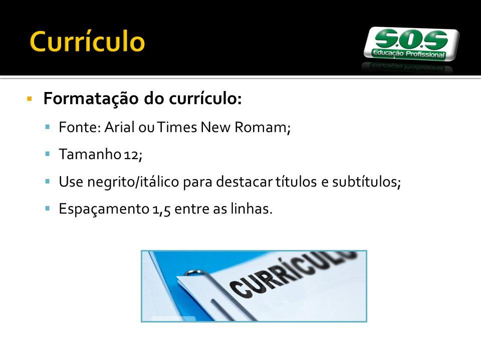 Currículo Formatação do currículo: Fonte: Arial ou Times New Romam;