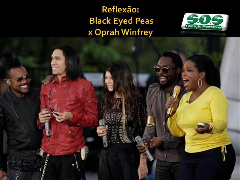 Reflexão: Black Eyed Peas x Oprah Winfrey