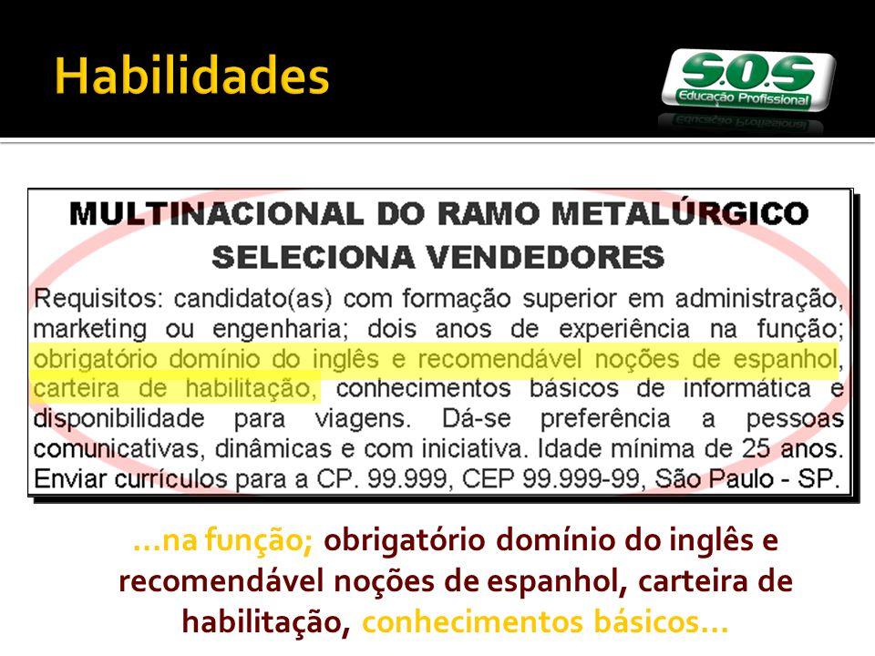 Habilidades ...na função; obrigatório domínio do inglês e recomendável noções de espanhol, carteira de habilitação, conhecimentos básicos...