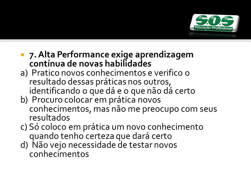 7. Alta Performance exige aprendizagem contínua de novas habilidades.