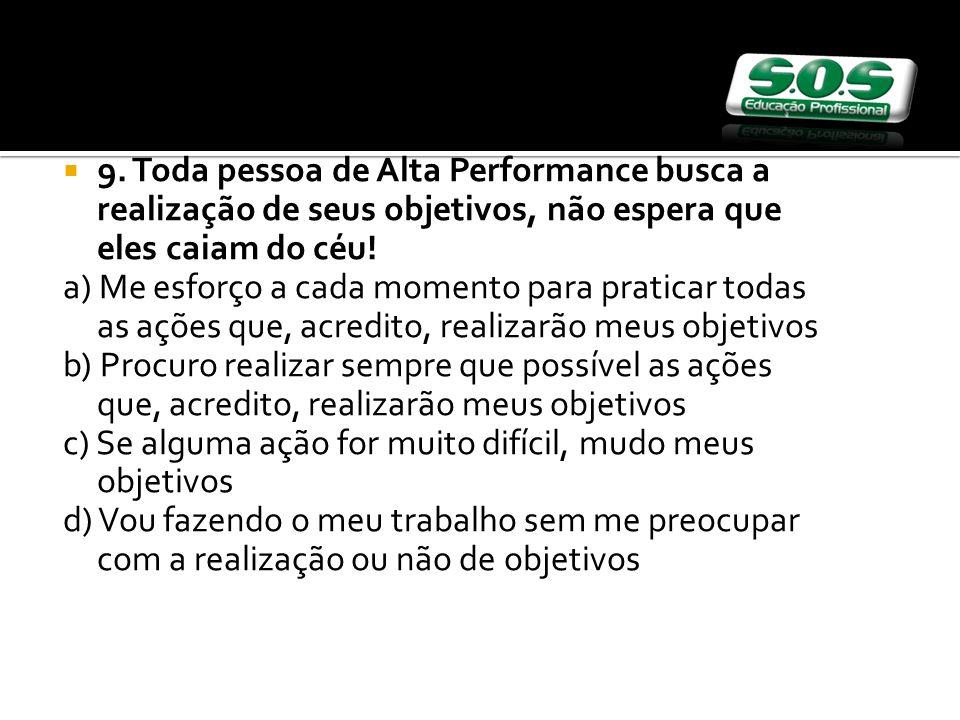 9. Toda pessoa de Alta Performance busca a realização de seus objetivos, não espera que eles caiam do céu!