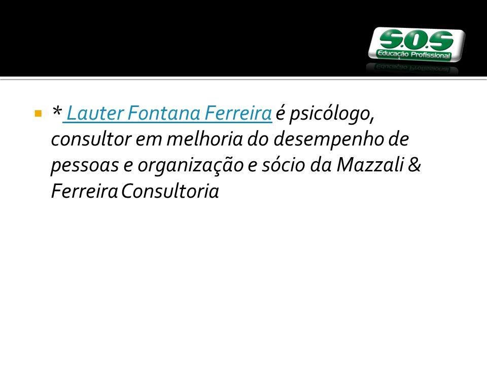 * Lauter Fontana Ferreira é psicólogo, consultor em melhoria do desempenho de pessoas e organização e sócio da Mazzali & Ferreira Consultoria