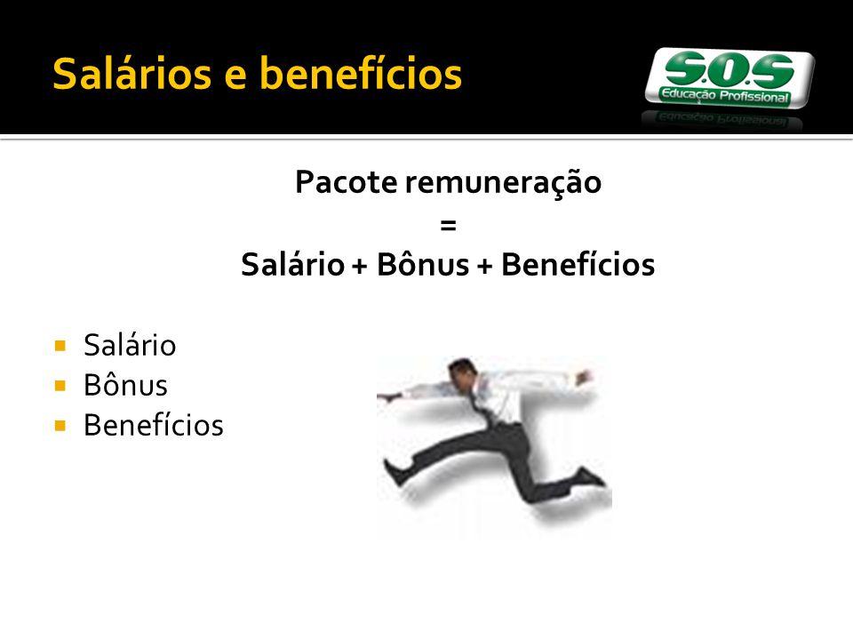 Salário + Bônus + Benefícios