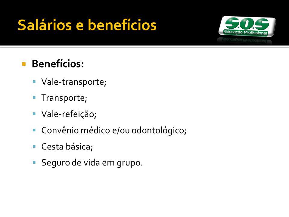 Salários e benefícios Benefícios: Vale-transporte; Transporte;