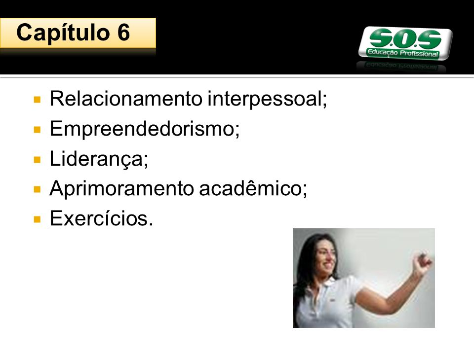 Capítulo 6 Relacionamento interpessoal; Empreendedorismo; Liderança;