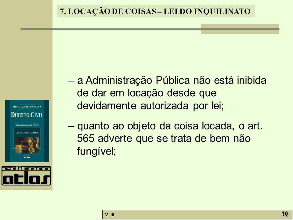 – a Administração Pública não está inibida de dar em locação desde que devidamente autorizada por lei;