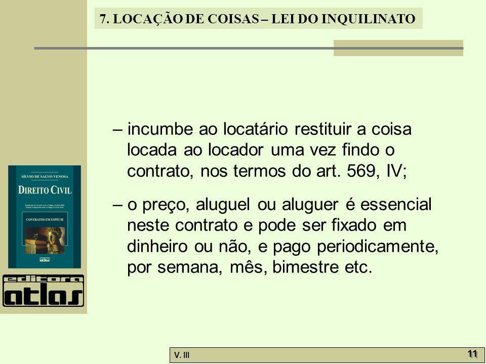 – incumbe ao locatário restituir a coisa locada ao locador uma vez findo o contrato, nos termos do art. 569, IV;
