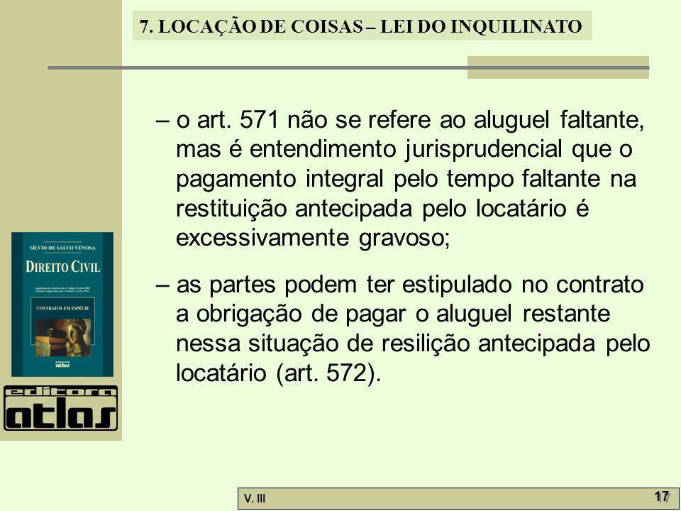 – o art. 571 não se refere ao aluguel faltante, mas é entendimento jurisprudencial que o pagamento integral pelo tempo faltante na restituição antecipada pelo locatário é excessivamente gravoso;
