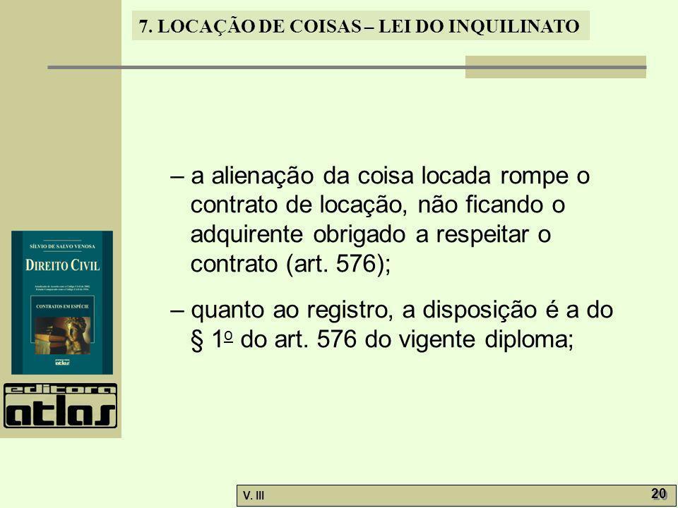 – a alienação da coisa locada rompe o contrato de locação, não ficando o adquirente obrigado a respeitar o contrato (art. 576);
