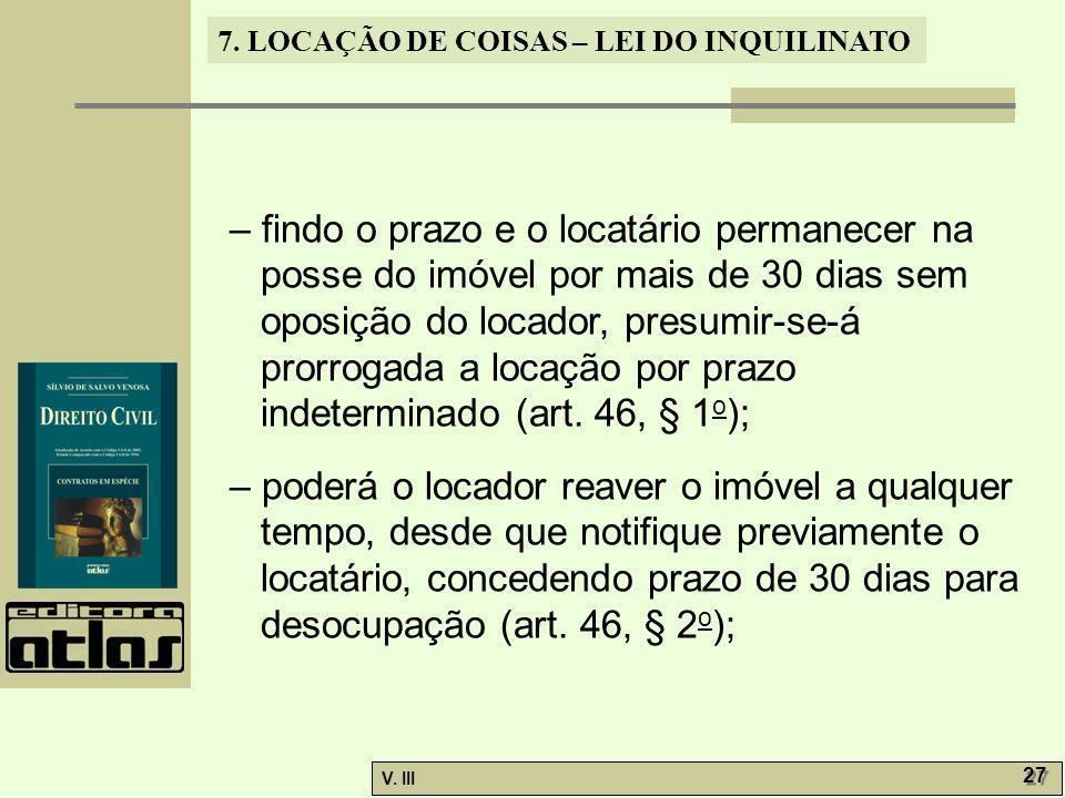– findo o prazo e o locatário permanecer na posse do imóvel por mais de 30 dias sem oposição do locador, presumir-se-á prorrogada a locação por prazo indeterminado (art. 46, § 1o);