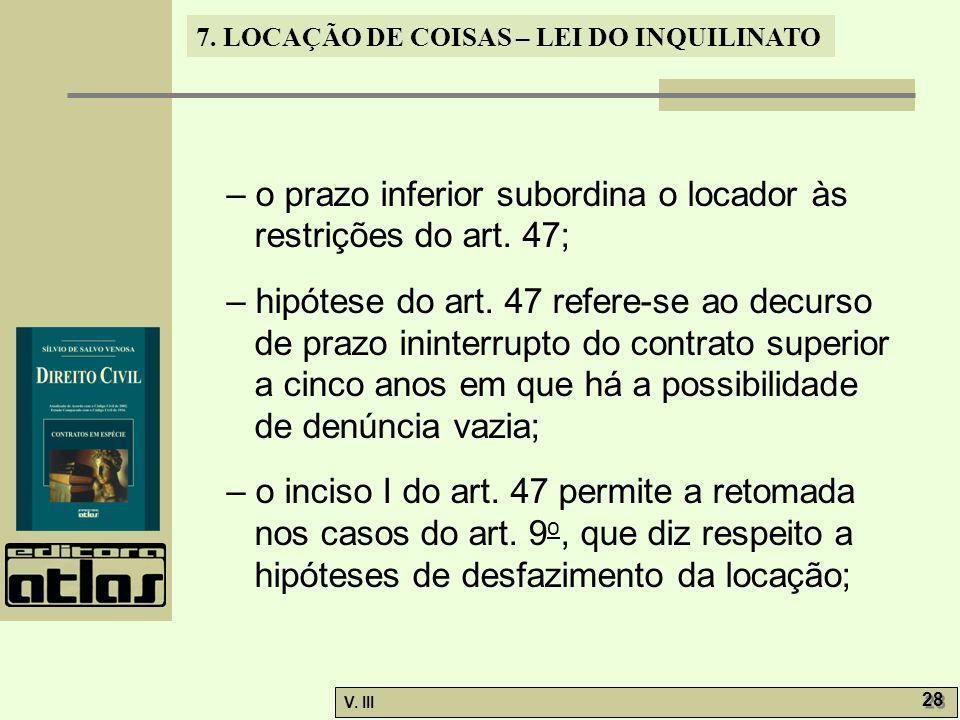 – o prazo inferior subordina o locador às restrições do art. 47;