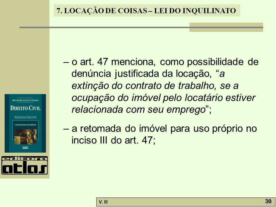 – o art. 47 menciona, como possibilidade de denúncia justificada da locação, a extinção do contrato de trabalho, se a ocupação do imóvel pelo locatário estiver relacionada com seu emprego ;