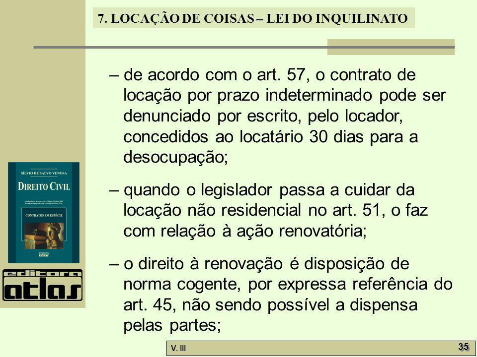 – de acordo com o art. 57, o contrato de locação por prazo indeterminado pode ser denunciado por escrito, pelo locador, concedidos ao locatário 30 dias para a desocupação;