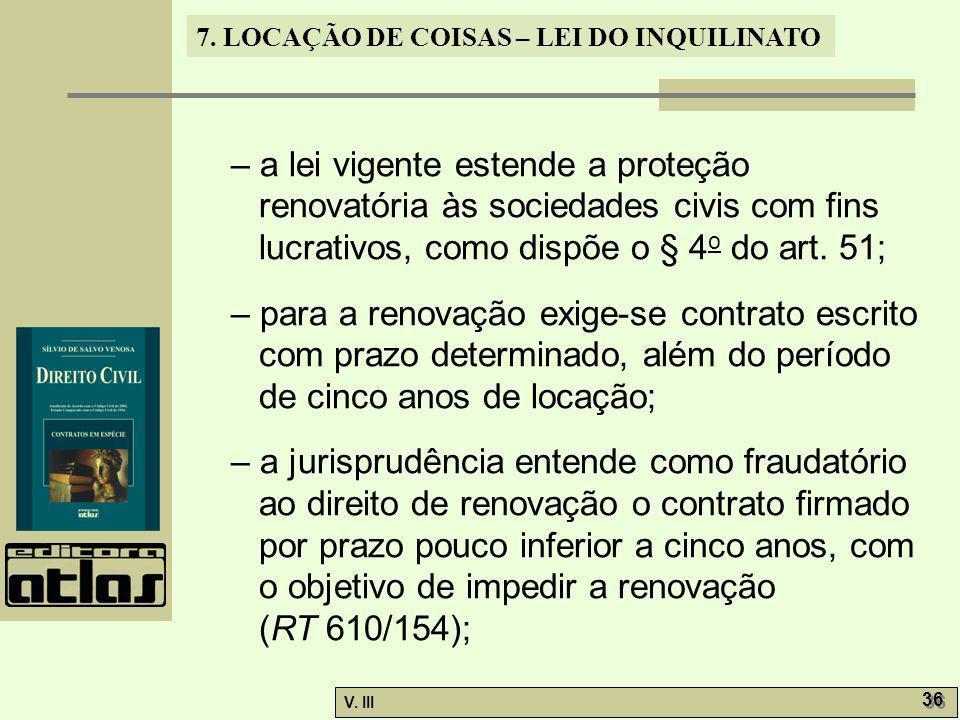 – a lei vigente estende a proteção renovatória às sociedades civis com fins lucrativos, como dispõe o § 4o do art. 51;