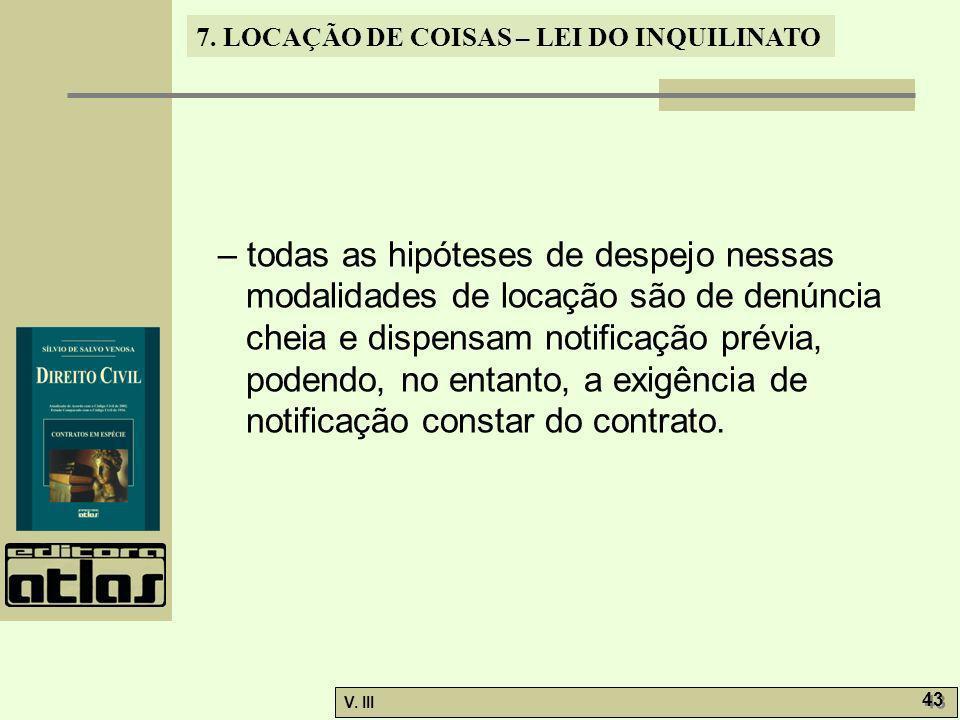– todas as hipóteses de despejo nessas modalidades de locação são de denúncia cheia e dispensam notificação prévia, podendo, no entanto, a exigência de notificação constar do contrato.