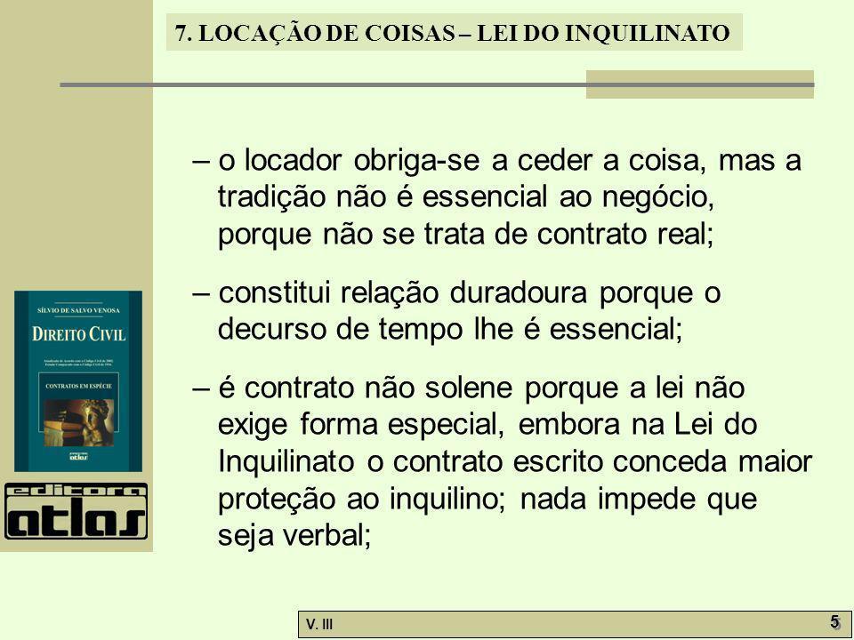 – o locador obriga-se a ceder a coisa, mas a tradição não é essencial ao negócio, porque não se trata de contrato real;