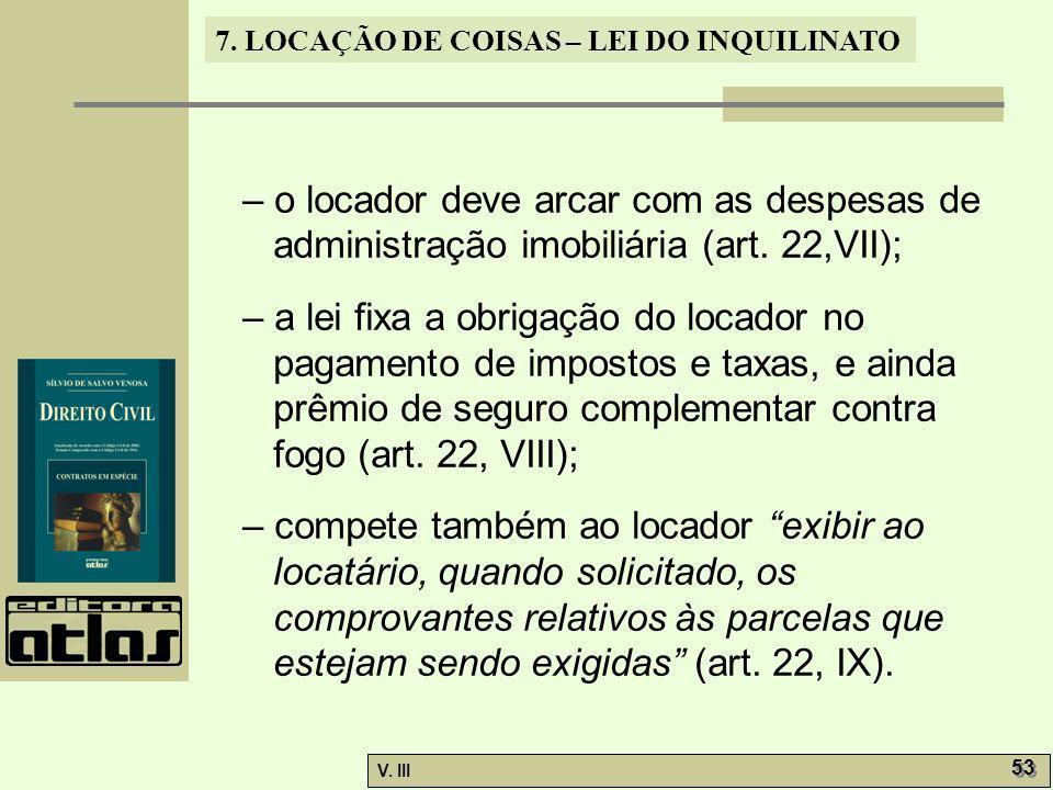 – o locador deve arcar com as despesas de administração imobiliária (art. 22,VII);