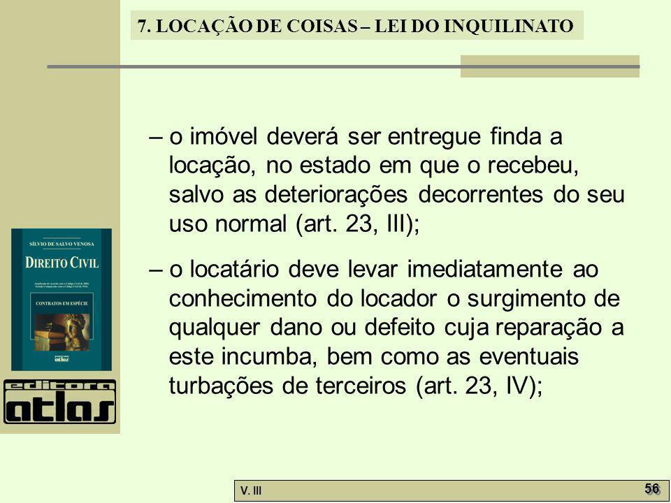 – o imóvel deverá ser entregue finda a locação, no estado em que o recebeu, salvo as deteriorações decorrentes do seu uso normal (art. 23, III);