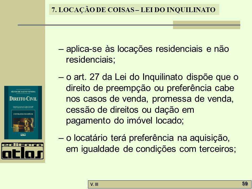 – aplica-se às locações residenciais e não residenciais;