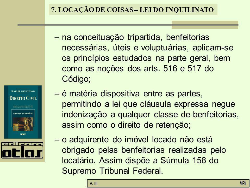 – na conceituação tripartida, benfeitorias necessárias, úteis e voluptuárias, aplicam-se os princípios estudados na parte geral, bem como as noções dos arts. 516 e 517 do Código;