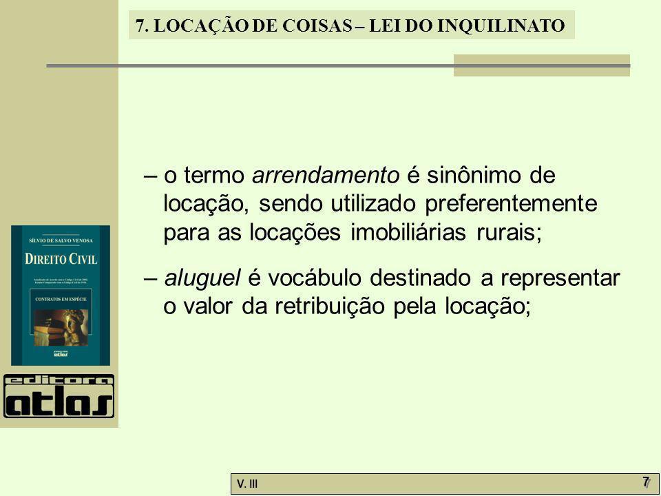 – o termo arrendamento é sinônimo de locação, sendo utilizado preferentemente para as locações imobiliárias rurais;