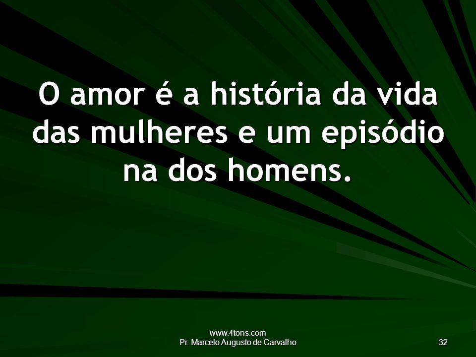 O amor é a história da vida das mulheres e um episódio na dos homens.