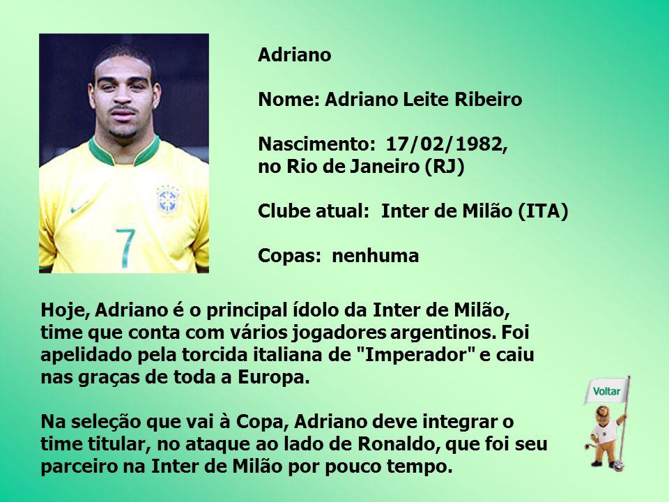 Adriano Nome: Adriano Leite Ribeiro. Nascimento: 17/02/1982, no Rio de Janeiro (RJ) Clube atual: Inter de Milão (ITA)