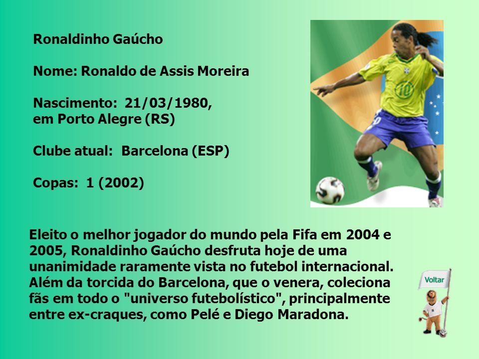 Ronaldinho Gaúcho Nome: Ronaldo de Assis Moreira. Nascimento: 21/03/1980, em Porto Alegre (RS) Clube atual: Barcelona (ESP)